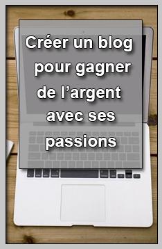 Créer un blog pour gagner de l'argent avec ses passions