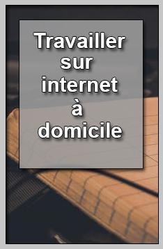 Travailler sur internet à domicile