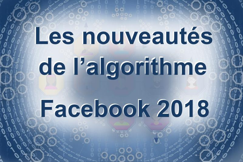 Les nouveautés de l'algorithme Facebook en 2018