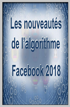 L'algorithme Facebook - Les dernières nouveautés