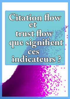 Citation flow et trust flow - que signifient ces indicateurs ?