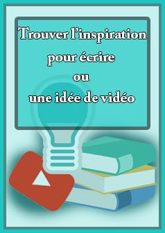 Trouver l'inspiration pour écrire ou une idée de vidéo