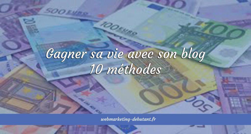 gagner sa vie avec son blog - 10 méthodes