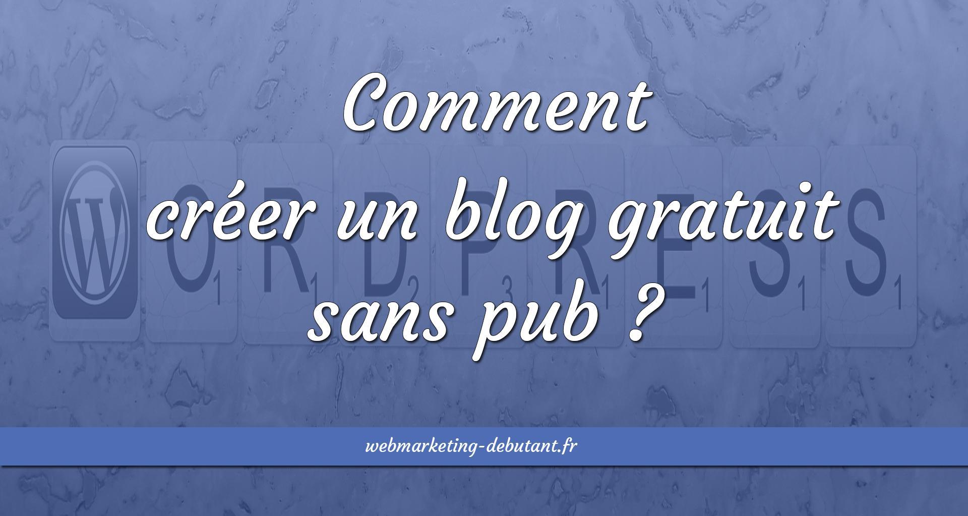 créer un blog gratuit sans pub