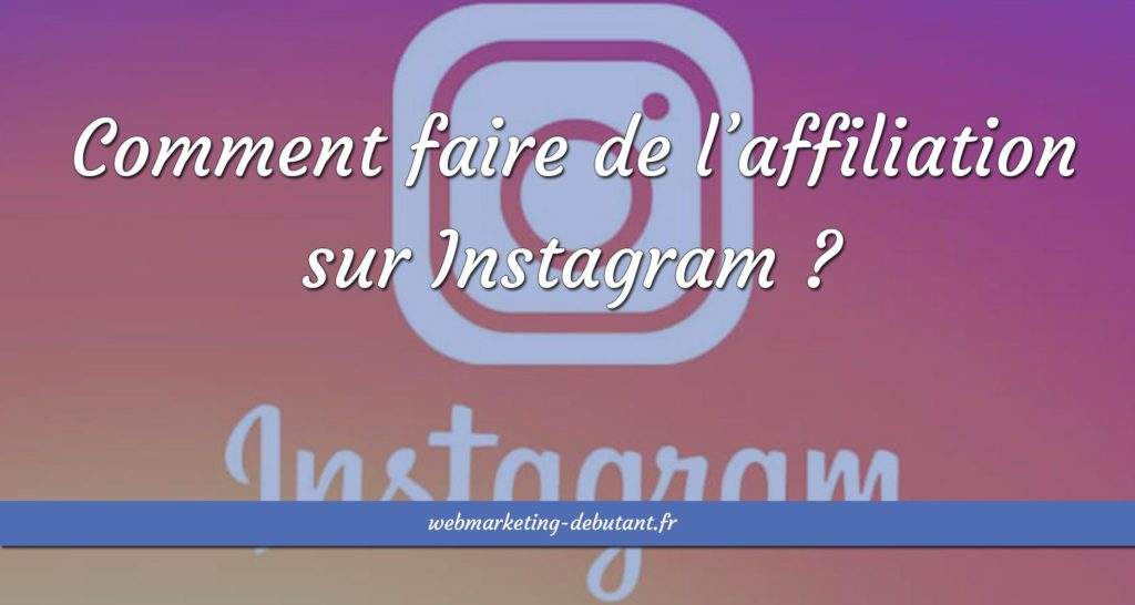 Faire de l'affiliation sur Instagram