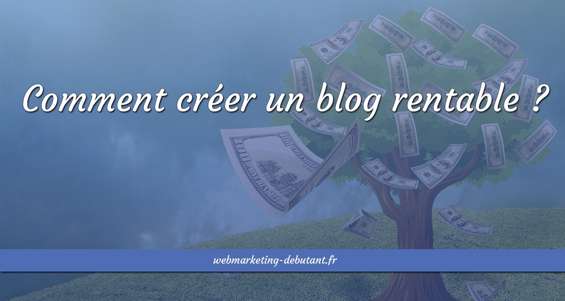 Comment créer un blog rentable ?