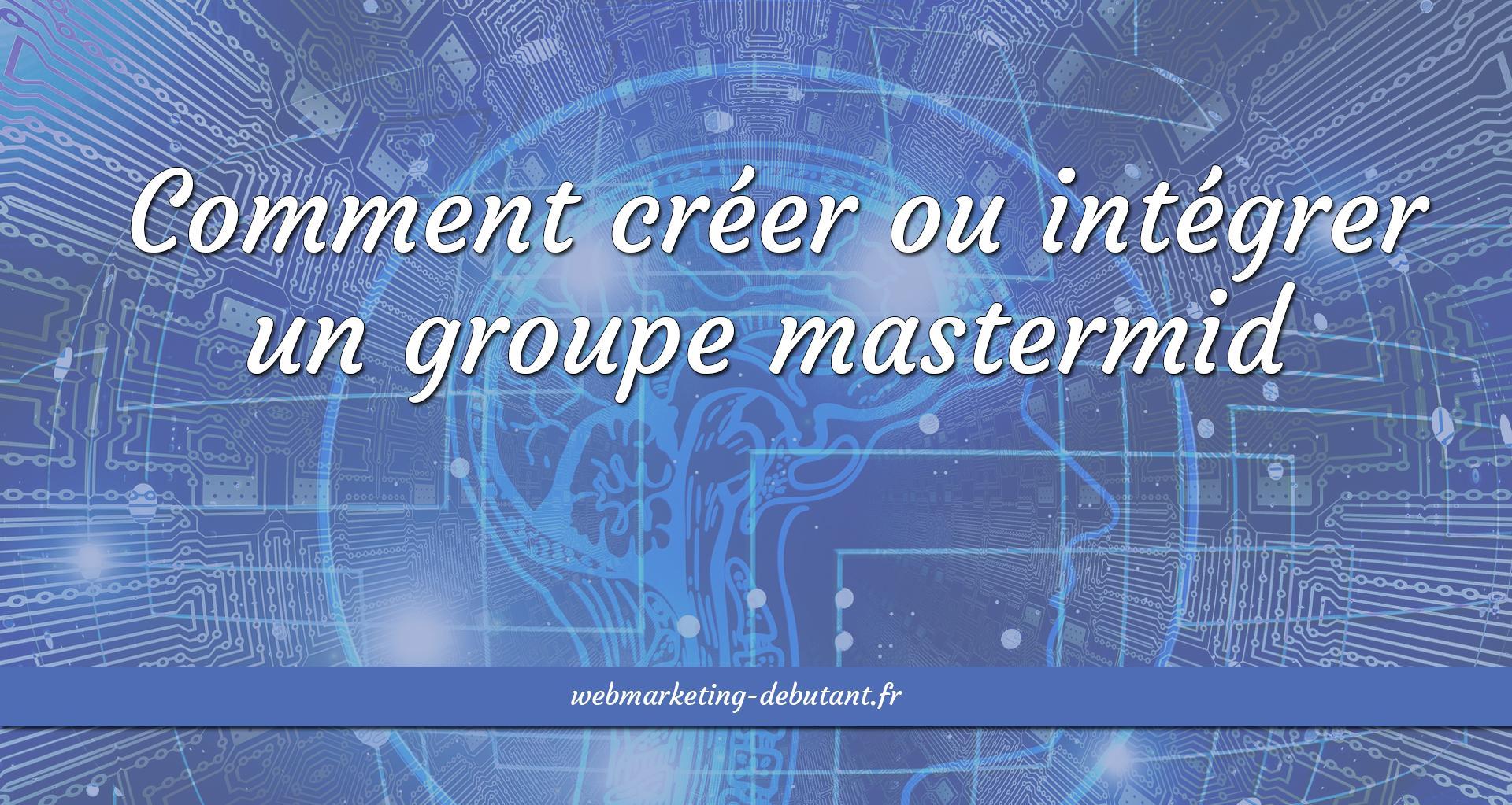 comment créer ou intégrer un groupe mastermind