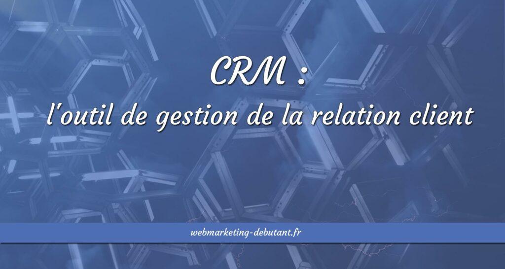 CRM outil de gestion de la relation client