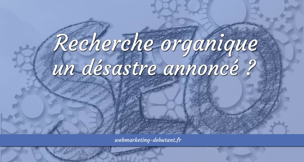 Recherche organique - un désastre annoncé pour votre blog