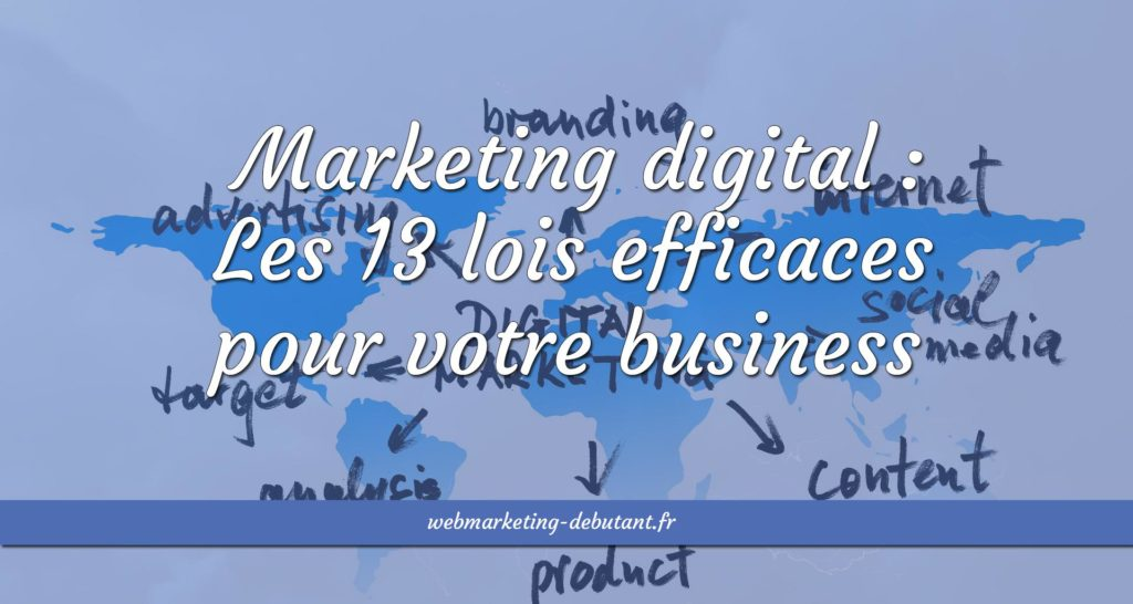 Marketing digital : les 13 lois efficaces pour votre business