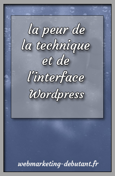 peur de la technique et interface Wordpress