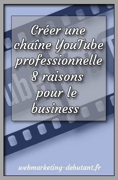 Créer une chaîne YouTube professionnelle - 8 raisons pour votre business