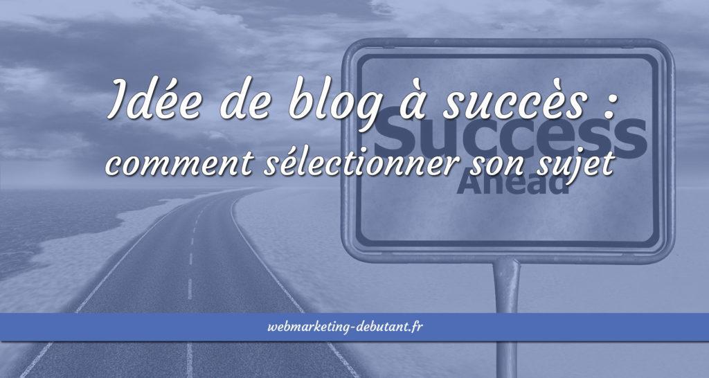 Idée de blog à succès - comment sélectionner son sujet