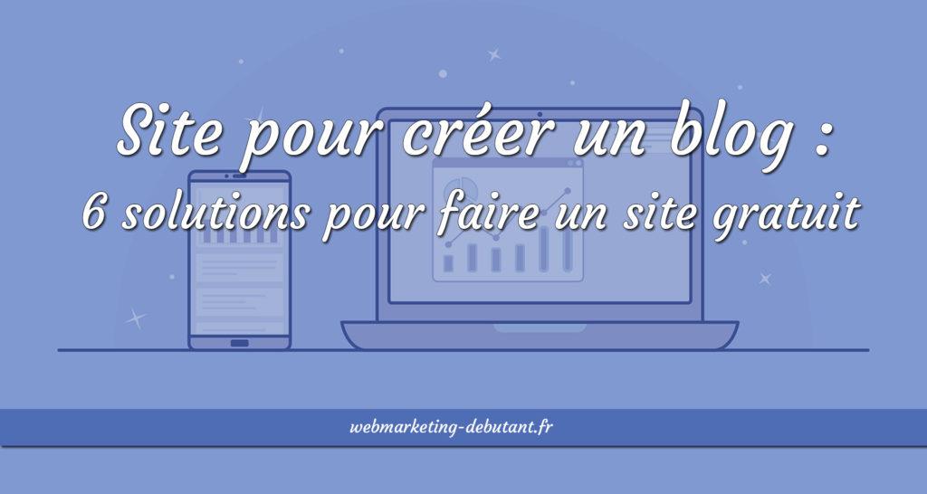 Site-pour-créer-un-blog-6-solutions-pour-faire-un-site-gratuit