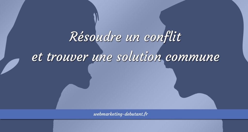 Résoudre un conflit et trouver une solution commune