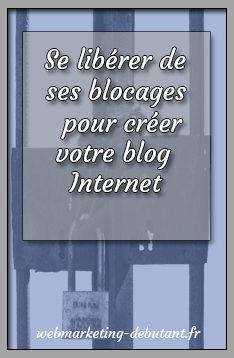 Se libérer de ses blocages pour créer votre blog sur Internet