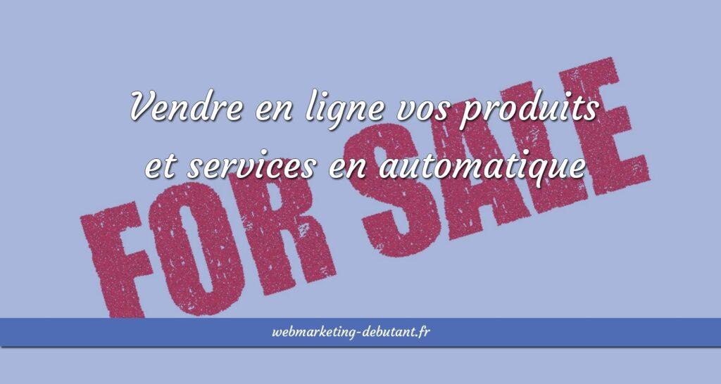 Vendre en ligne vos produits et services en automatique