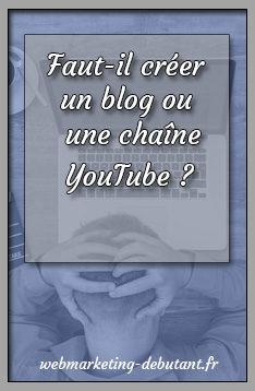 Faut-il créer un blog ou une chaîne YouTube ?