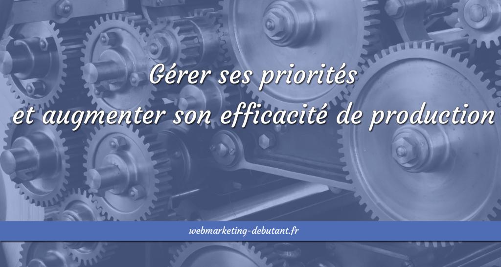 Gérer ses priorités et augmenter son efficacité de production