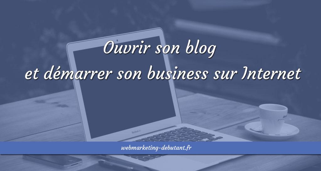 Ouvrir son blog et démarrer son business sur Internet