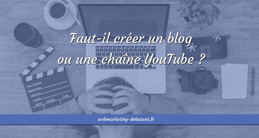 Créer un blog ou une chaîne YouTube ?