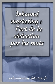 Inbound marketing : l'art de la séduction par les mots