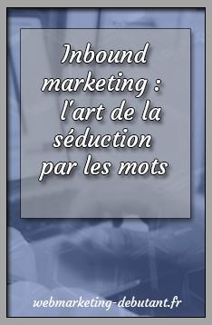 Inbound marketing : l'art de la séduction par les mots