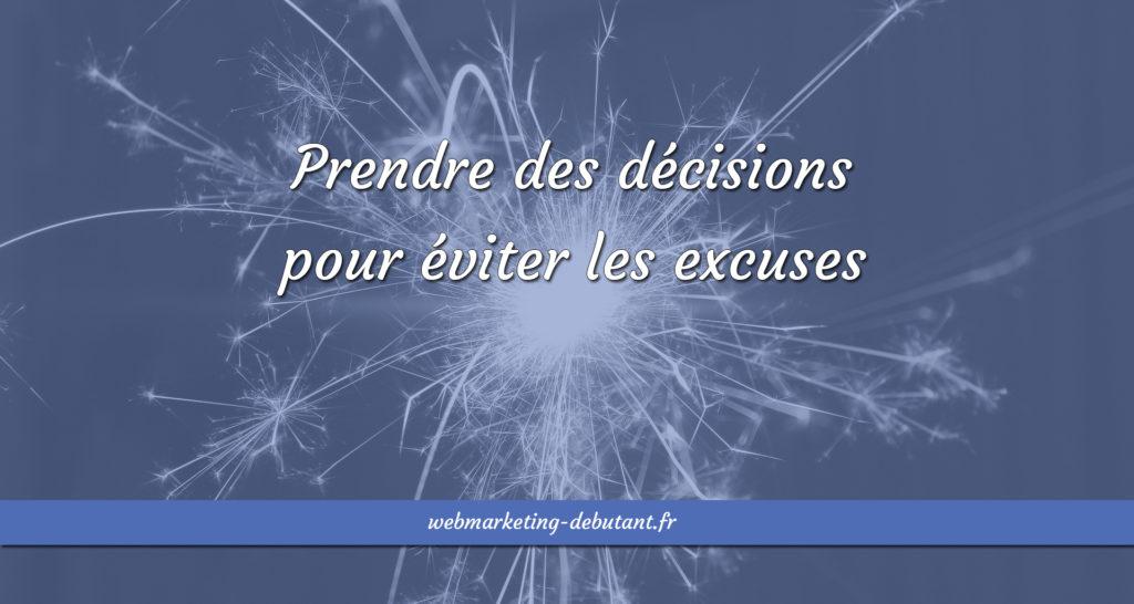 Prendre des décisions pour éviter les excuses