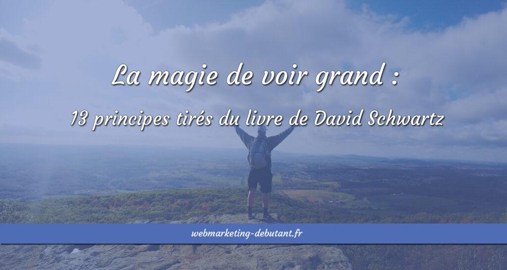 La magie de voir grand : 13 principes tirés du livre de David Schwartz