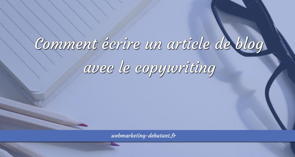 Comment écrire un article de blog avec le copywriting