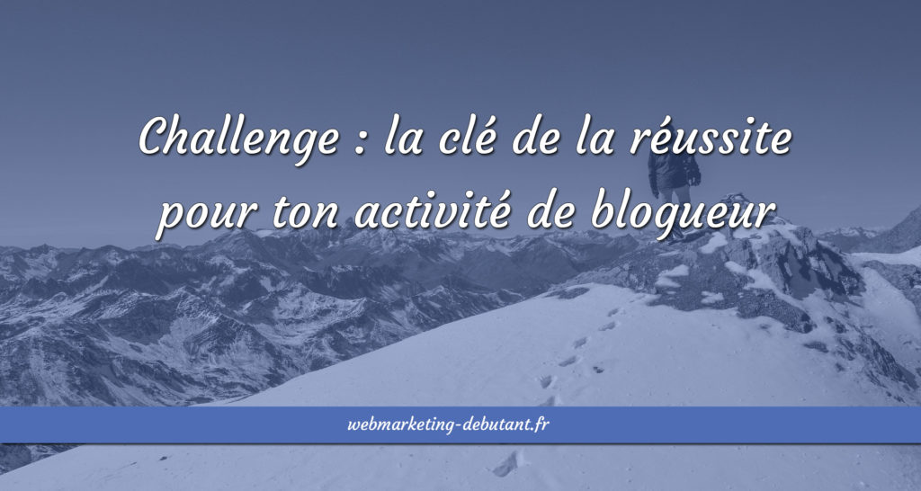 Challenge pour ton activité de blogueur