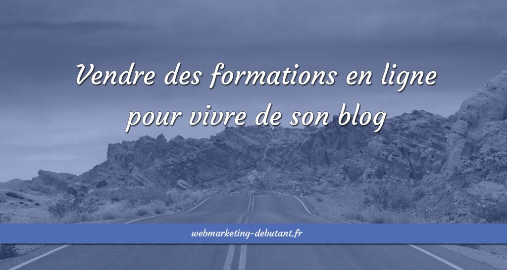 Vendre des formations en ligne pour vivre de son blog