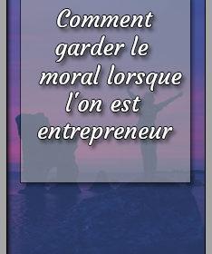 Comment garder le moral lorsque l'on est entrepreneur