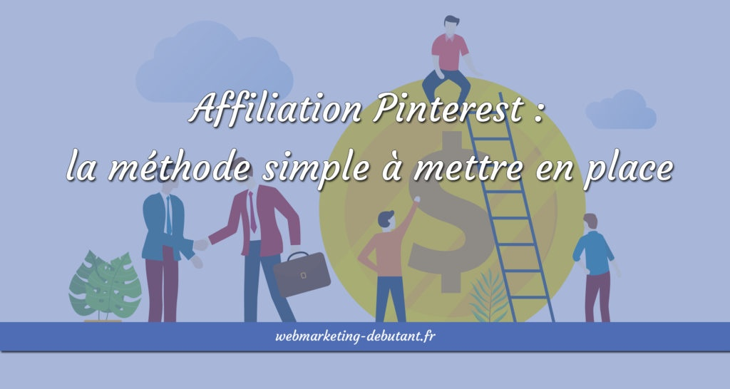 Affiliation Pinterest - la méthode simple à mettre en place