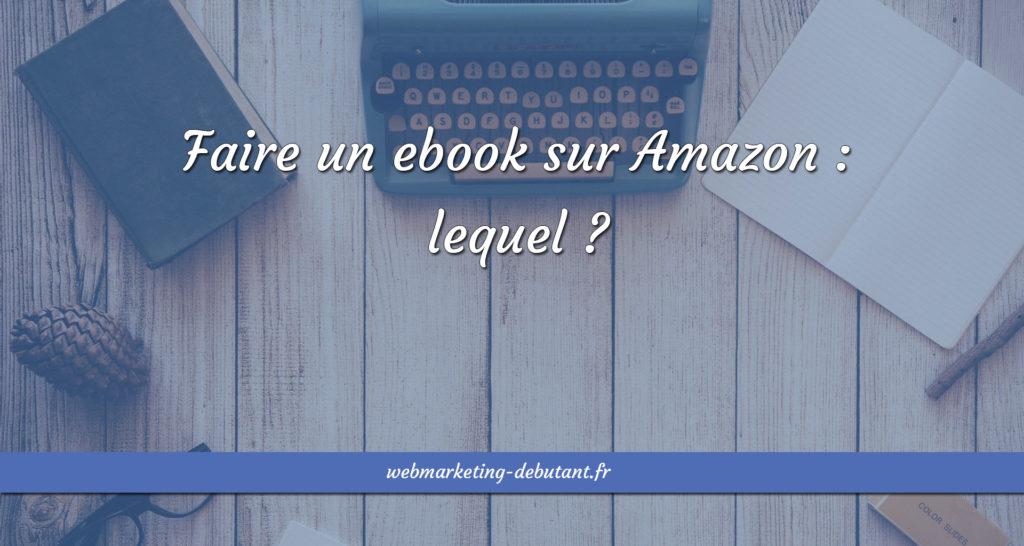 Faire un ebook sur Amazon - lequel