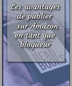 Les avantages de publier sur Amazon en tant que blogueur
