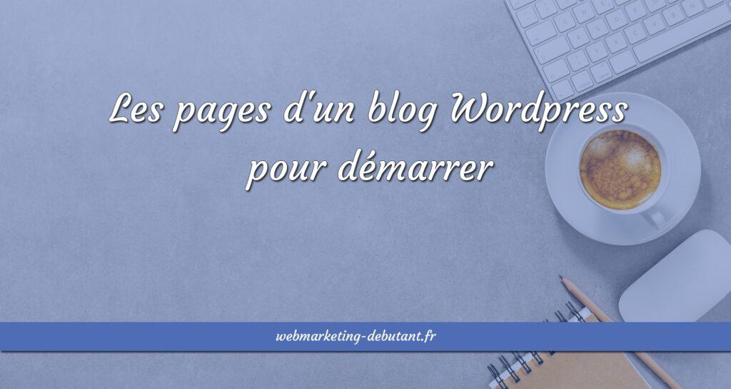 Les pages d'un blog WordPress à créer pour démarrer