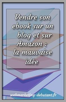 Vendre son ebook sur un blog et sur Amazon - la mauvaise idée