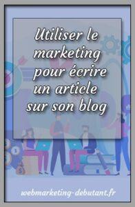utiliser le marketing pour écrire un article de blog