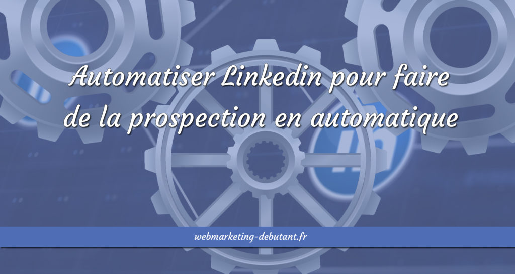 Automatiser-Linkedin-pour-faire-de-la-prospection-en-automatique