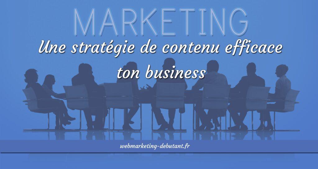 Une stratégie de contenu efficace pour ton business